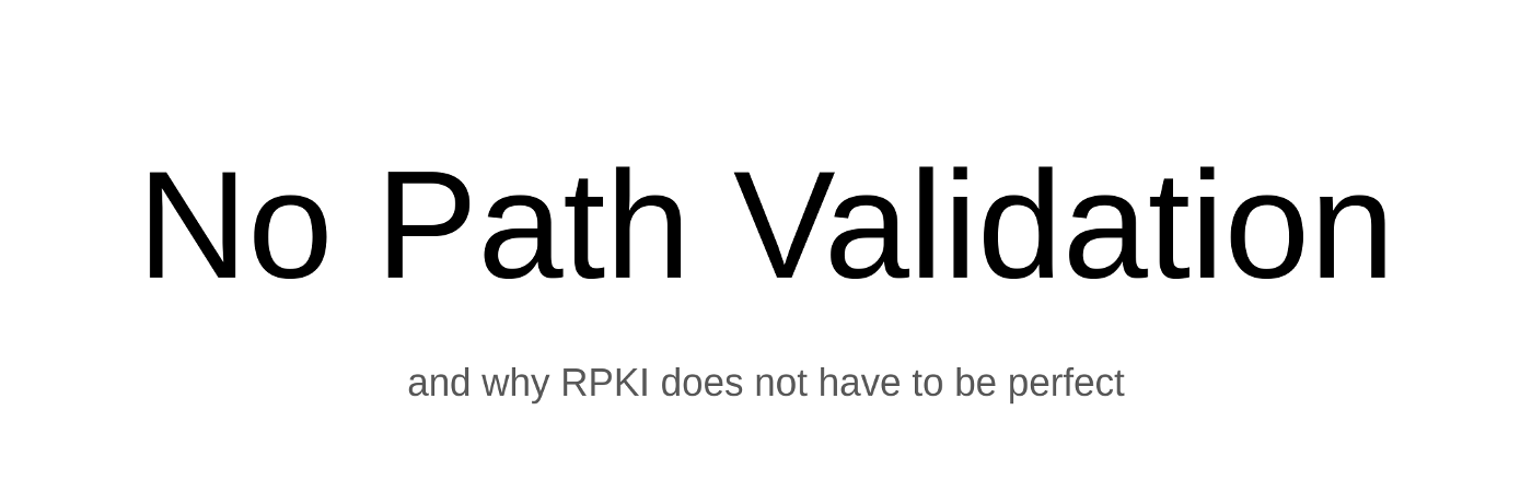 No path validation, and why RPKI does not have to be perfect