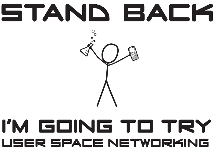 stand back i'm going to do user space networking or science (xkcd)